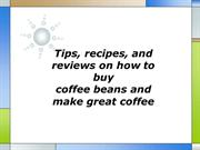 Tips recipes and reviews on how to buy coffee beans and make great cof