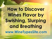 How To DISCOVER Wines Flavor by Swishing Slurping and Breathing