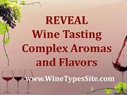 Reveal Wine Tasting Complex Aromas and Flavors