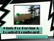 Hints For Buying A Loaded Longboard