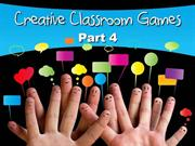 CREATIVE CLASSROOM GAMES - PART 4