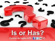 IS OR HAS