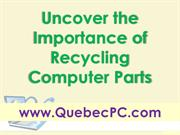 Uncover the Importance of Recycling Computer Parts