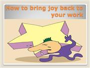 How to bring joy back to your work