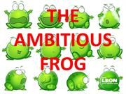 THE AMBITIOUS FROG