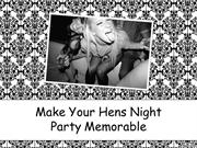 Make Your Hens Night Party Memorable