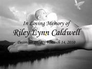 In Loving Memory of Riley Lynn Caldwell (12/10/09/-03/14/10)