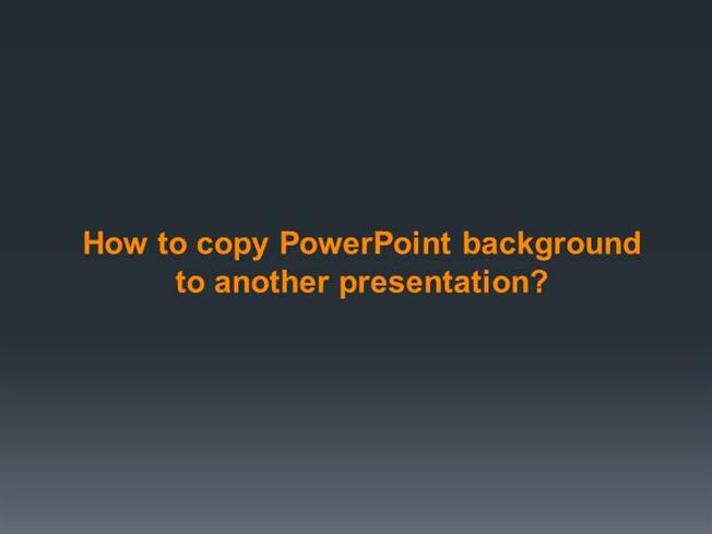 How to copy powerpoint background to another presentation how to copy powerpoint background to another presentation authorstream toneelgroepblik Image collections