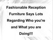 Fashionable Reception Furniture Says Lots Regarding Who you're and Wha