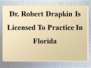 Dr. Robert Drapkin Is Licensed To Practice In Florida