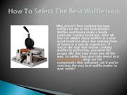 How to choose the best waffle iron