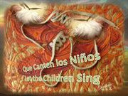 Que Canten los Niños. Let the Children Sing.