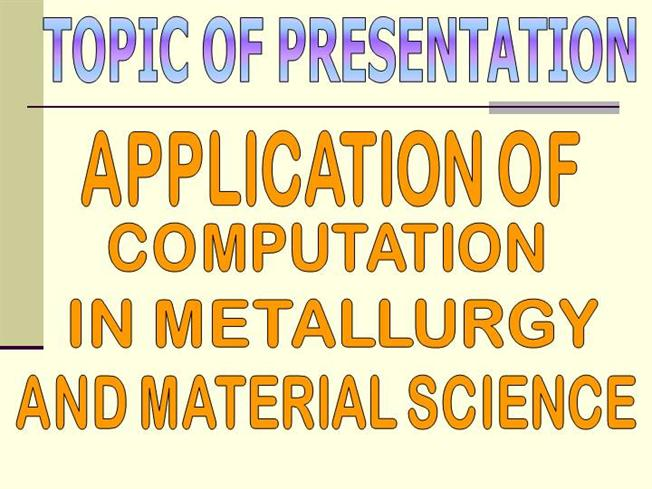 APPLICATION of COMPUTATION in METALLURGY |authorSTREAM
