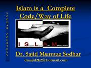 Islam is a  Complete Code/Way of Life By: Dr. Sajid Mumtaz Sodhar