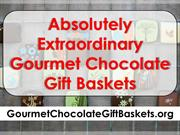 Absolutely Extraordinary Gourmet Chocolate Gift Baskets