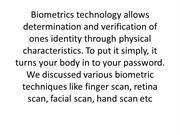 Biometrics technology allows determination and verification of ones