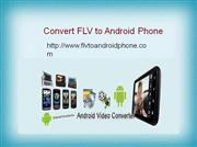Convert FLV to Android and Enjoy FLV Videos on your Smartphone