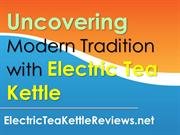 Uncovering Modern Tradition with Electric Tea Kettle