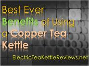 Best Ever Benefits of Using a Copper Tea Kettle