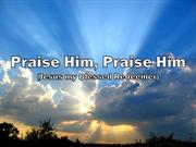 Praise Him, Praise Him (Jesus My Blessed Redeemer)
