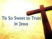 Tis So Sweet to Trust in Jesus