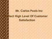 Mr. Carlos Pools Inc Reflect High Level Of Customer Satisfaction