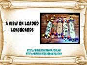 A View on Loaded Longboards