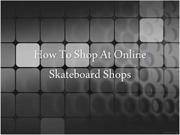 How To Shop At Online Skateboard Shops