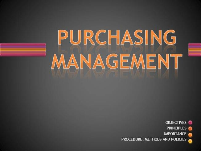 purchase management Objectives of purchasing management to purchase the required material at minimum possible price by following the company policies to keep department expenses low.