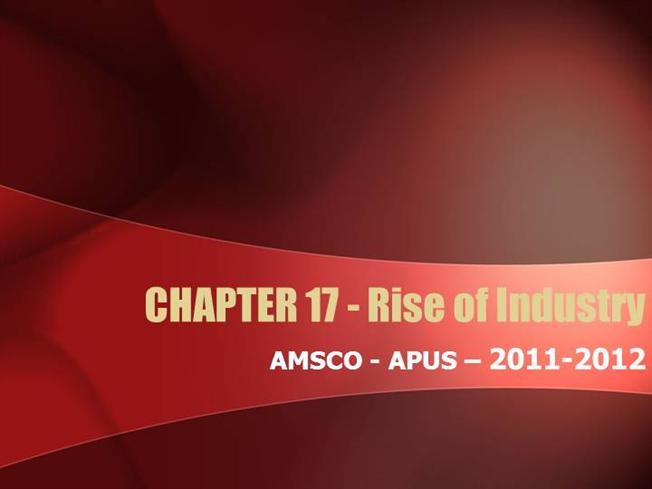 APUS AMSCO - CHAPTER 19 - Rise of Industry 2011-2012 UPLOAD