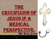 Medical perspectivel of the death of Jesus-presented on good friday