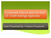 Corporate Fiascos and the Role of  Credit Ratings Agencies