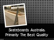 Skateboards Australia Primarily The Best Quality