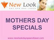New Look Day Spa & Laser - Mothers Day Specials