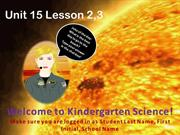 Kindergarten Science Unit 15 Lesson 2,3
