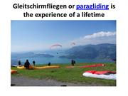 Gleitschirmfliegen or paragliding is the experience of a lifetime