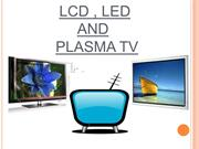 LCD , LED AND PLASMA