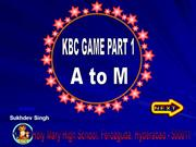 KBC GAME PART 1 - A TO M