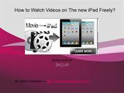 How to Watch Videos on The new iPad Freely