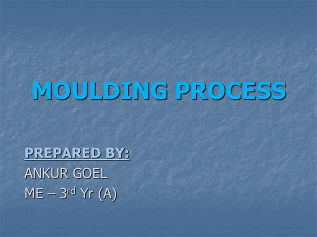 Ppt of Moulding for Me Students |authorSTREAM