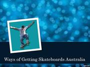 Ways of Getting Skateboards Australia