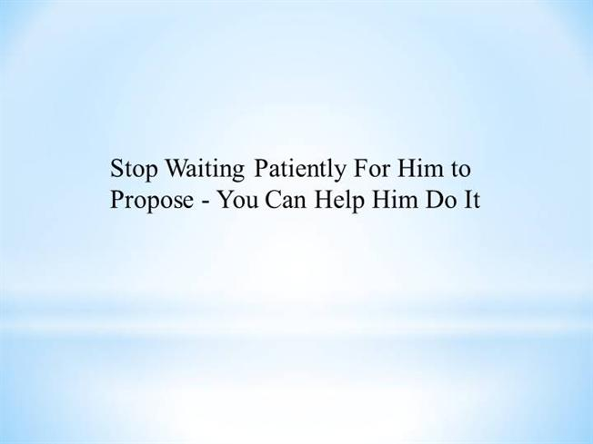 To Propose When For To Stop Him Waiting