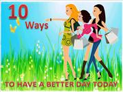 10 Ways to have a better day today