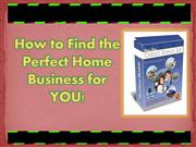 How-to-Find-the-Perfect-Home-Business-for-YOU!