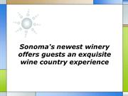 Sonomas newest winery offers guests an exquisite wine country experien