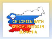 CHILDREEN WITH SPECIAL NEEDS IN SLOVENIA