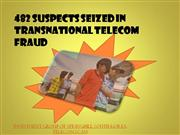 482 Suspects Seized in Transnational Telecom Fraud