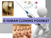 IS HUMAN CLONING POSSIBLE