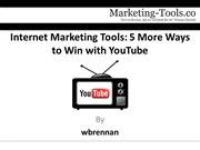 Internet Marketing Tools 5 More Ways to Win with YouTube