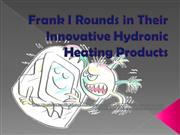 Frank I Rounds in Their Innovative Hydronic Heating Products